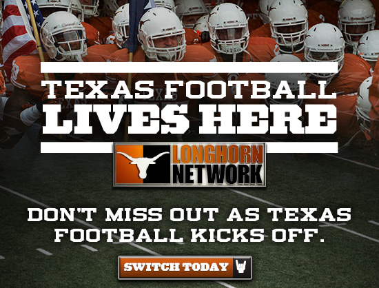 LONGHORN NETWORK - TEXAS FOOTBALL LIVES HERE, Don't miss out when Texas Football kicks off.  SWITCH TODAY