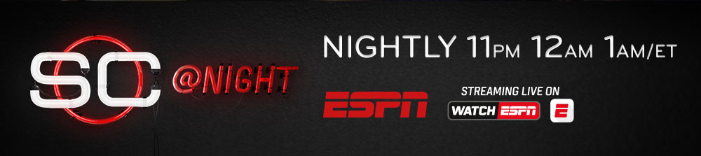 SC at Night - Nightly 11PM 12Am 1AM/ET - ESPN and Streaming Live on WatchESPN and the ESPN App