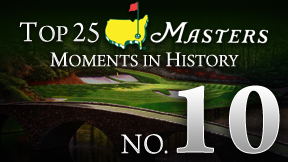 Masters Top 25 Moment -- No. 10