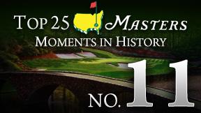 Masters Top 25 Moment -- No. 11