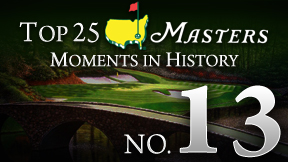 Masters Top 25 Moment -- No. 13