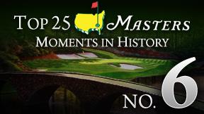 Masters Top 25 Moment -- No. 6